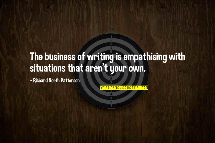 Frenchwoman Quotes By Richard North Patterson: The business of writing is empathising with situations