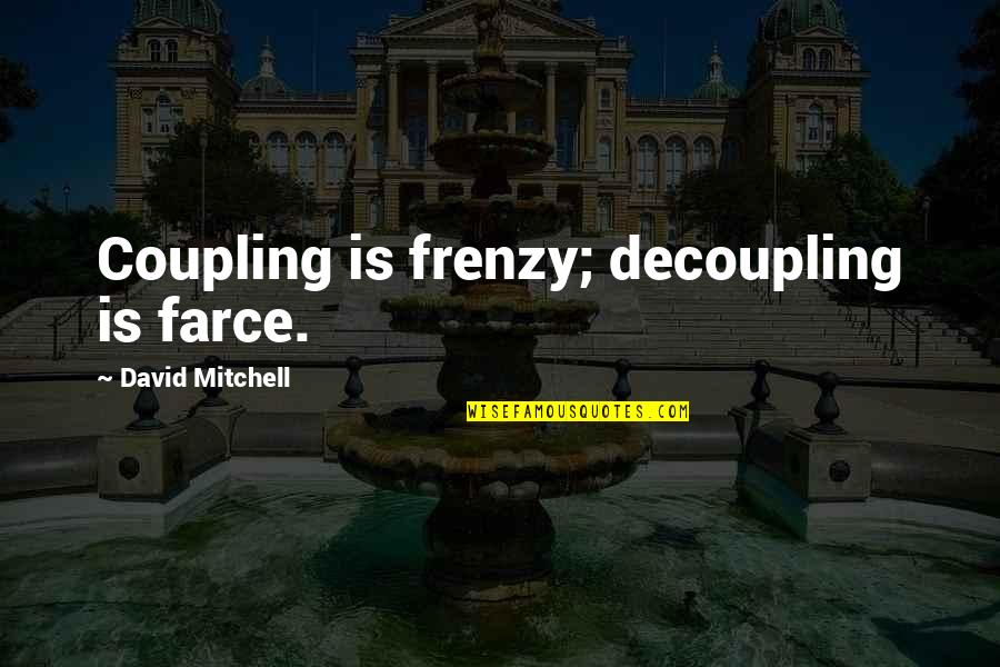 Frenzy Quotes By David Mitchell: Coupling is frenzy; decoupling is farce.