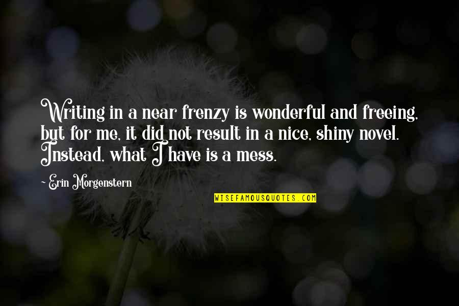 Frenzy Quotes By Erin Morgenstern: Writing in a near frenzy is wonderful and