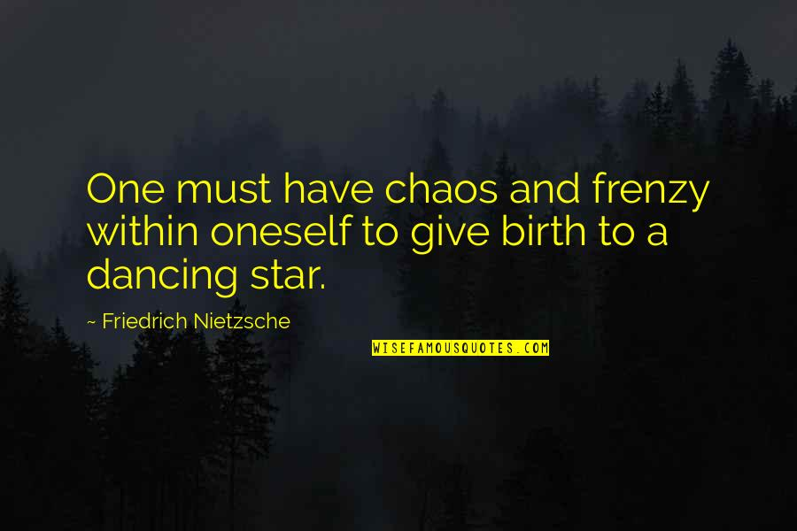 Frenzy Quotes By Friedrich Nietzsche: One must have chaos and frenzy within oneself