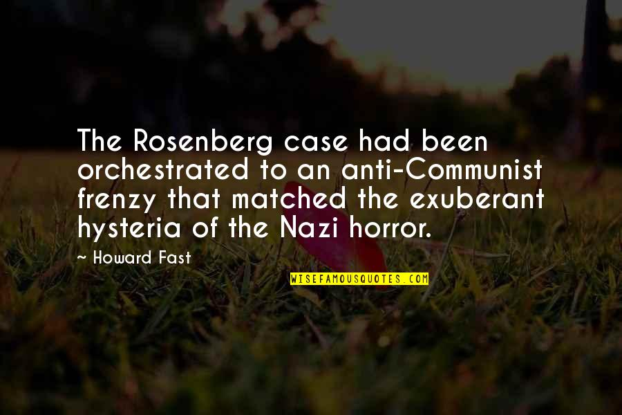 Frenzy Quotes By Howard Fast: The Rosenberg case had been orchestrated to an