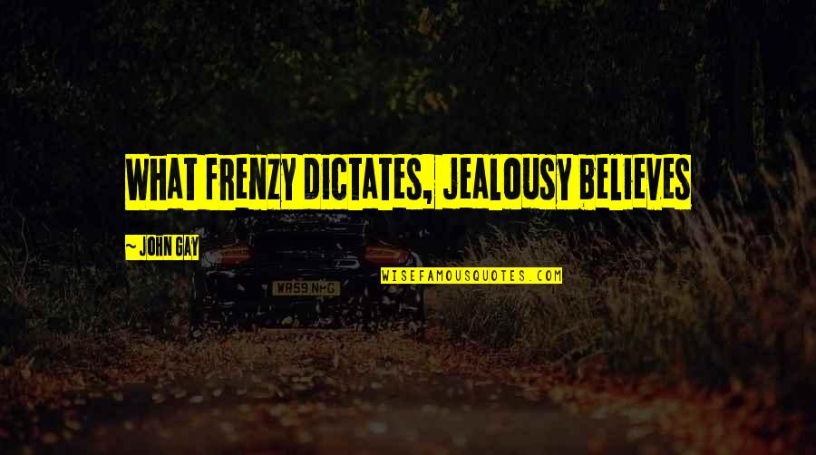 Frenzy Quotes By John Gay: What frenzy dictates, jealousy believes