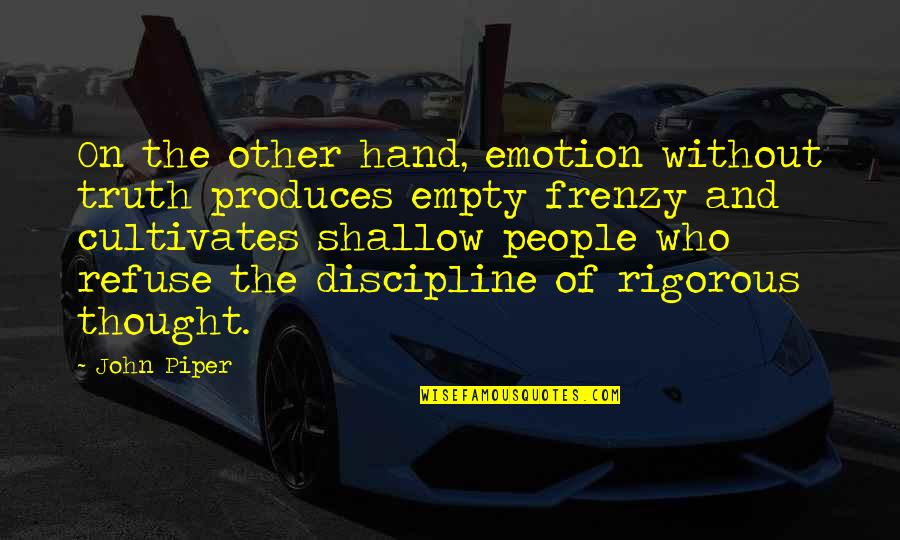 Frenzy Quotes By John Piper: On the other hand, emotion without truth produces