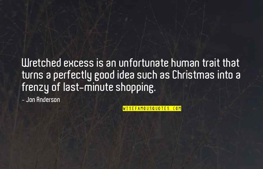 Frenzy Quotes By Jon Anderson: Wretched excess is an unfortunate human trait that