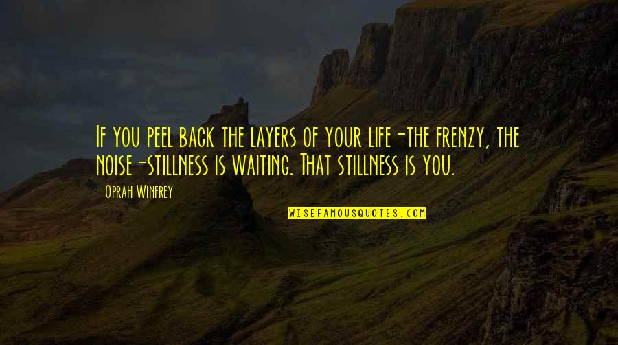 Frenzy Quotes By Oprah Winfrey: If you peel back the layers of your