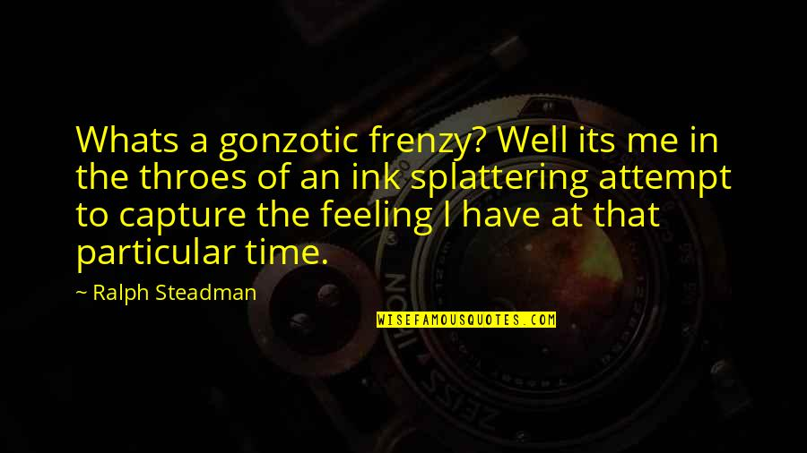 Frenzy Quotes By Ralph Steadman: Whats a gonzotic frenzy? Well its me in