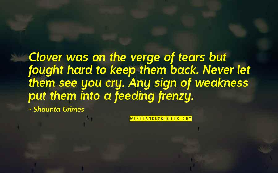 Frenzy Quotes By Shaunta Grimes: Clover was on the verge of tears but