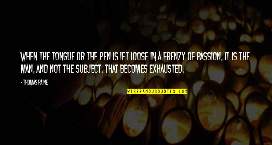 Frenzy Quotes By Thomas Paine: When the tongue or the pen is let