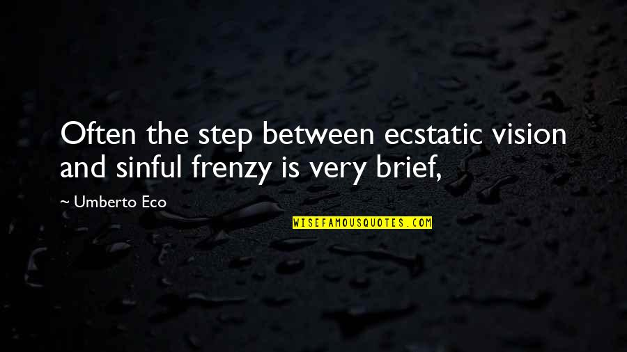 Frenzy Quotes By Umberto Eco: Often the step between ecstatic vision and sinful