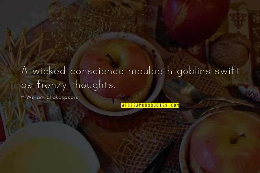 Frenzy Quotes By William Shakespeare: A wicked conscience mouldeth goblins swift as frenzy