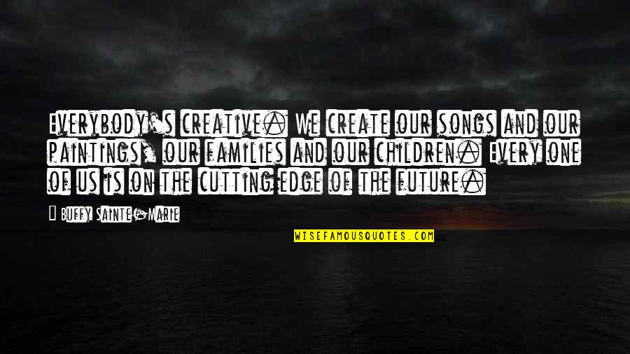 Fresco Painting Quotes By Buffy Sainte-Marie: Everybody's creative. We create our songs and our