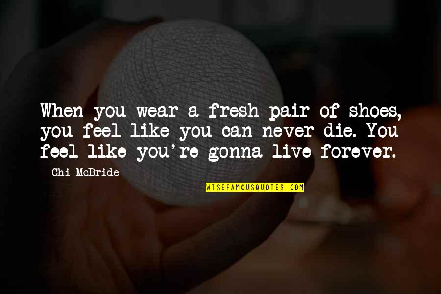 Fresh Pair Of Shoes Quotes By Chi McBride: When you wear a fresh pair of shoes,