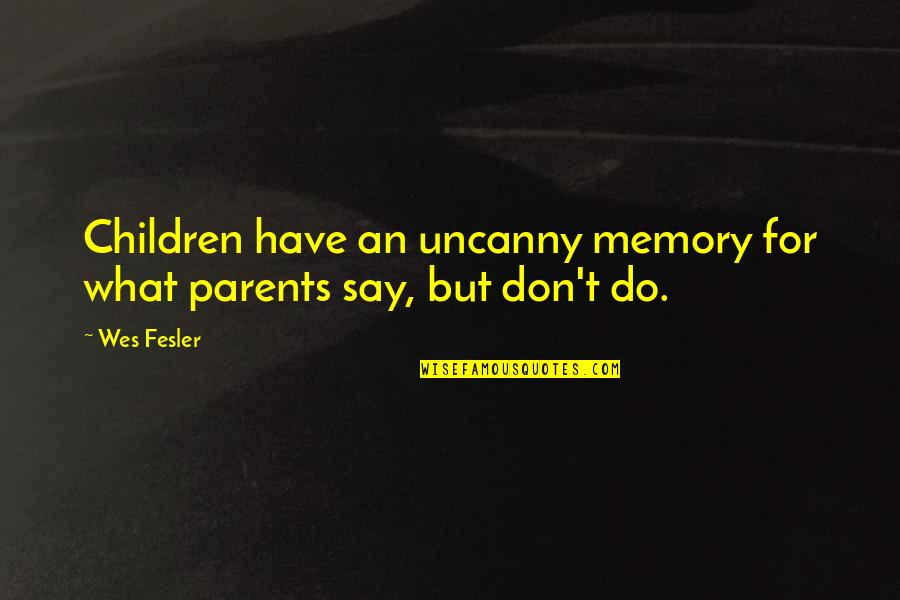 Fresh Pair Of Shoes Quotes By Wes Fesler: Children have an uncanny memory for what parents