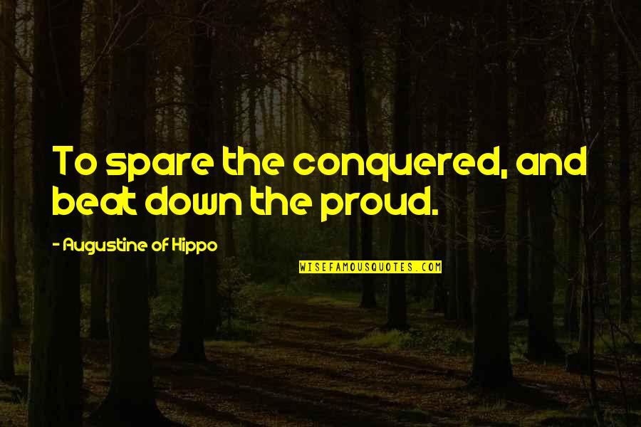 Freshening Quotes By Augustine Of Hippo: To spare the conquered, and beat down the