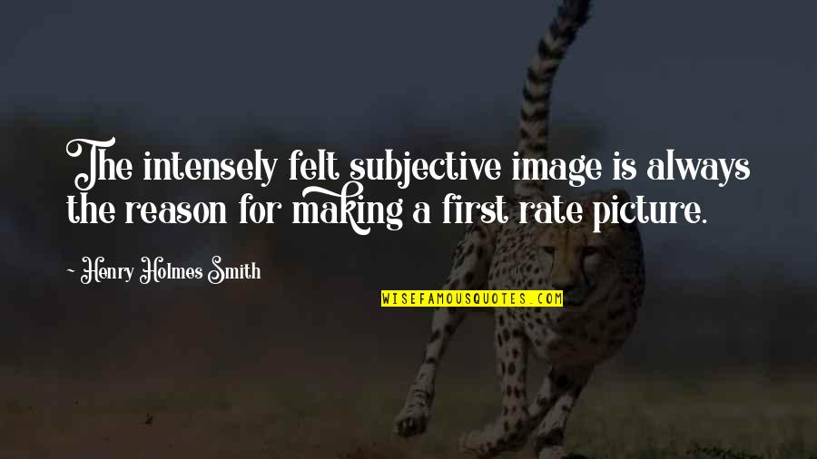 Freshening Quotes By Henry Holmes Smith: The intensely felt subjective image is always the