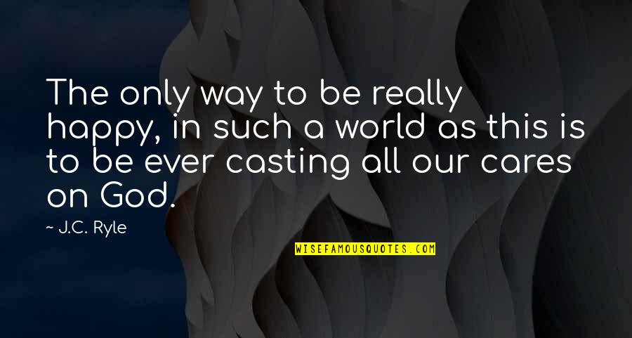 Freshening Quotes By J.C. Ryle: The only way to be really happy, in