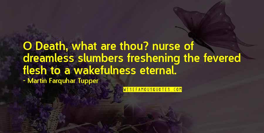 Freshening Quotes By Martin Farquhar Tupper: O Death, what are thou? nurse of dreamless