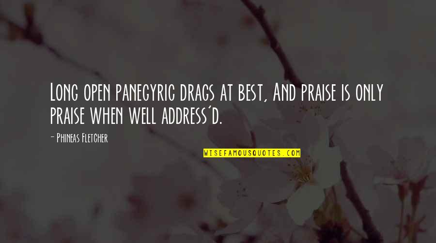 Freshening Quotes By Phineas Fletcher: Long open panegyric drags at best, And praise