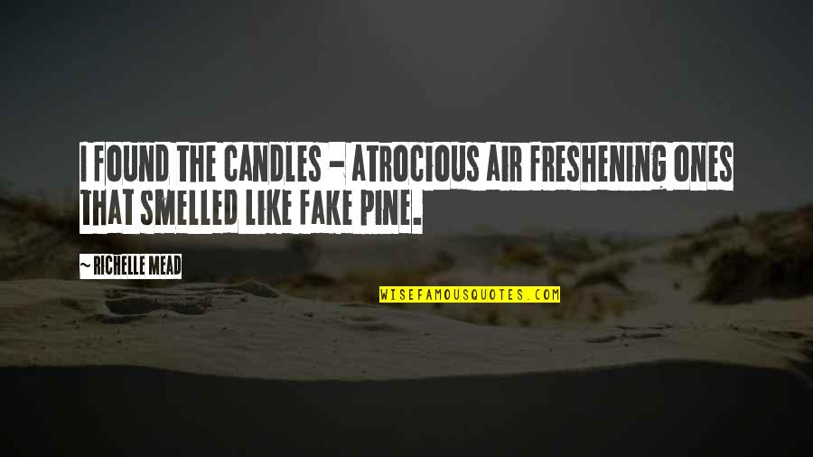 Freshening Quotes By Richelle Mead: I found the candles - atrocious air freshening