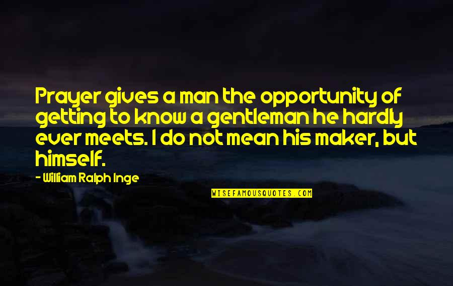 Freshening Quotes By William Ralph Inge: Prayer gives a man the opportunity of getting