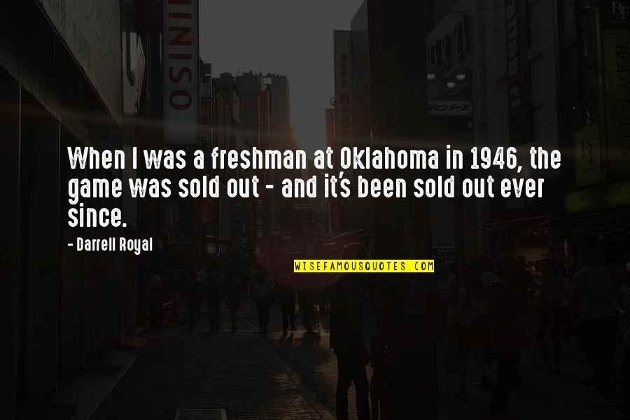 Freshman's Quotes By Darrell Royal: When I was a freshman at Oklahoma in