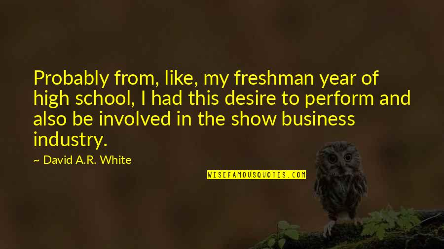 Freshman's Quotes By David A.R. White: Probably from, like, my freshman year of high