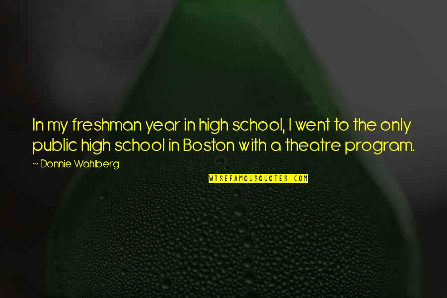Freshman's Quotes By Donnie Wahlberg: In my freshman year in high school, I