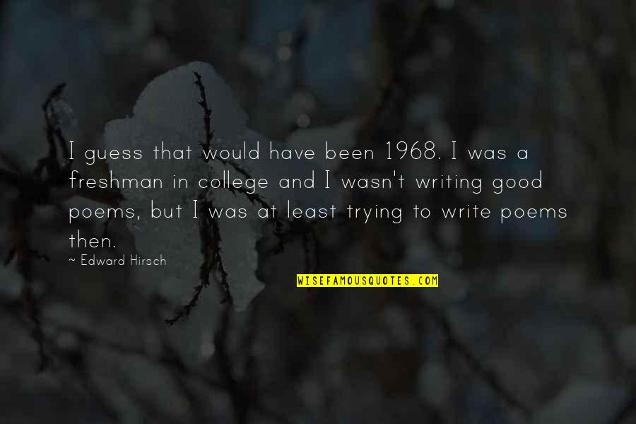 Freshman's Quotes By Edward Hirsch: I guess that would have been 1968. I