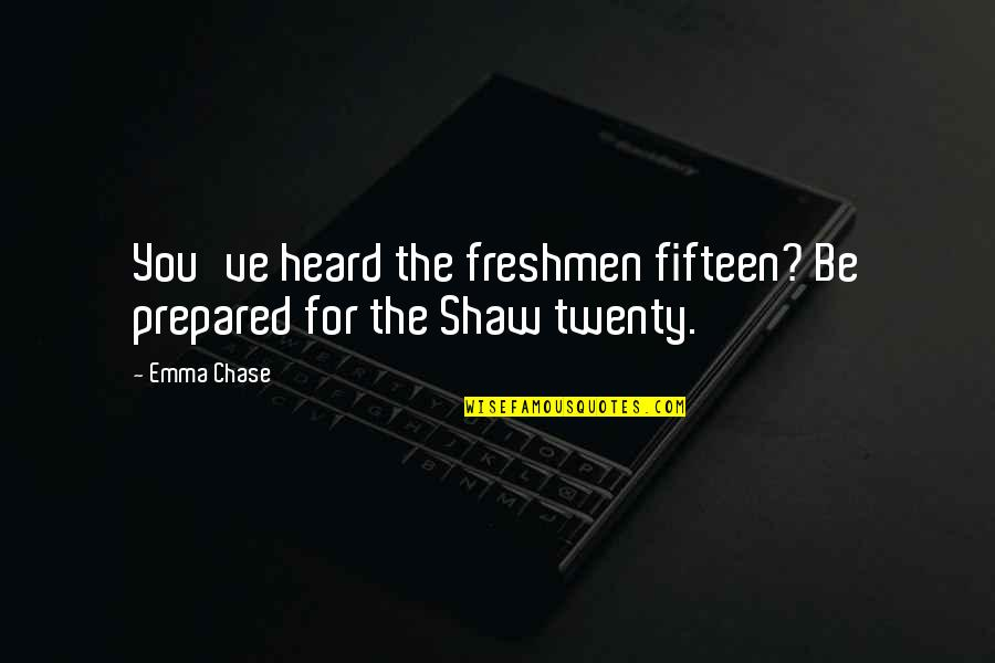 Freshman's Quotes By Emma Chase: You've heard the freshmen fifteen? Be prepared for