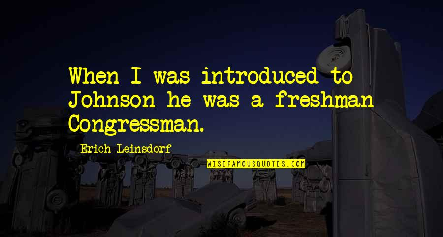 Freshman's Quotes By Erich Leinsdorf: When I was introduced to Johnson he was