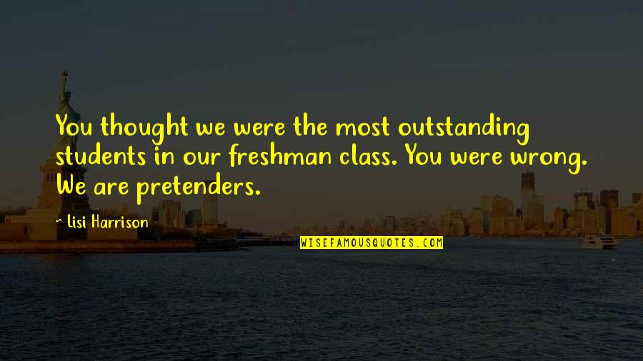 Freshman's Quotes By Lisi Harrison: You thought we were the most outstanding students
