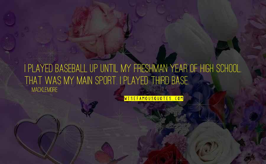 Freshman's Quotes By Macklemore: I played baseball up until my freshman year