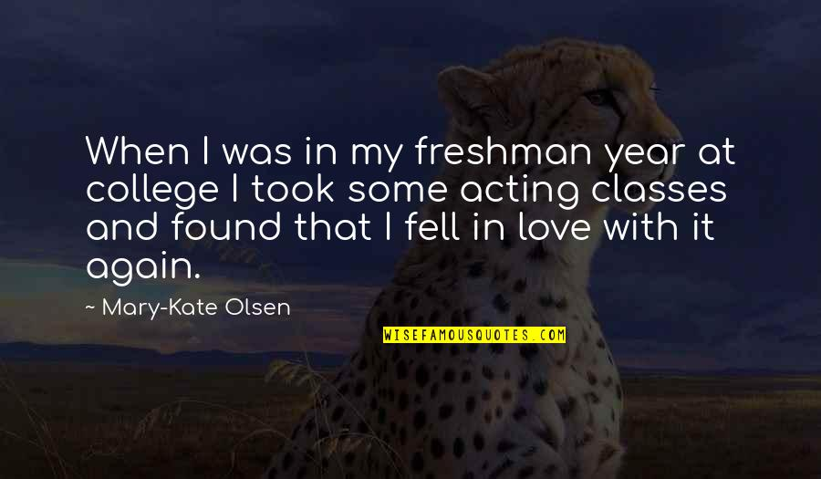 Freshman's Quotes By Mary-Kate Olsen: When I was in my freshman year at