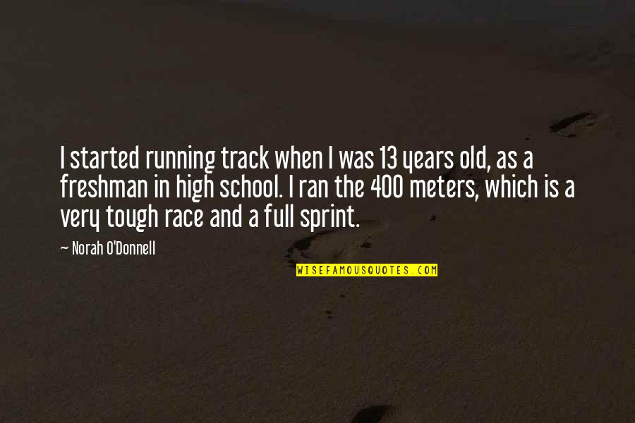 Freshman's Quotes By Norah O'Donnell: I started running track when I was 13