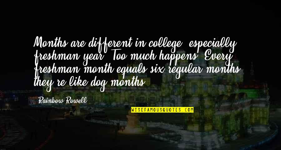 Freshman's Quotes By Rainbow Rowell: Months are different in college, especially freshman year.