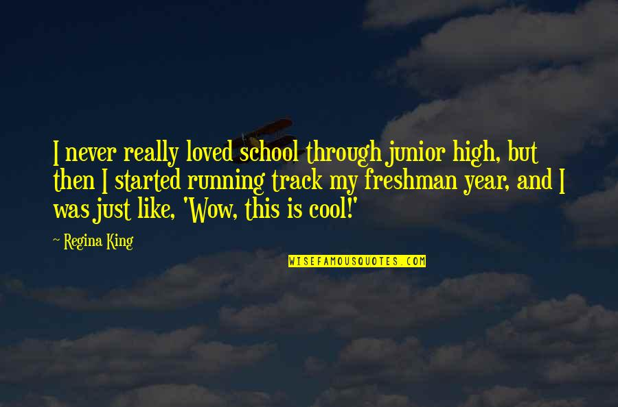Freshman's Quotes By Regina King: I never really loved school through junior high,