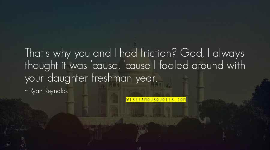 Freshman's Quotes By Ryan Reynolds: That's why you and I had friction? God,