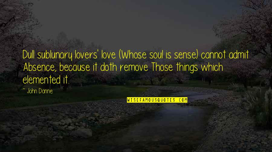 Freud Defense Mechanism Quotes By John Donne: Dull sublunary lovers' love (Whose soul is sense)