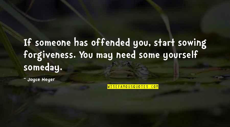 Freud Defense Mechanism Quotes By Joyce Meyer: If someone has offended you, start sowing forgiveness.
