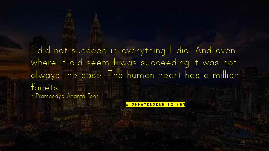 Freud Defense Mechanism Quotes By Pramoedya Ananta Toer: I did not succeed in everything I did.