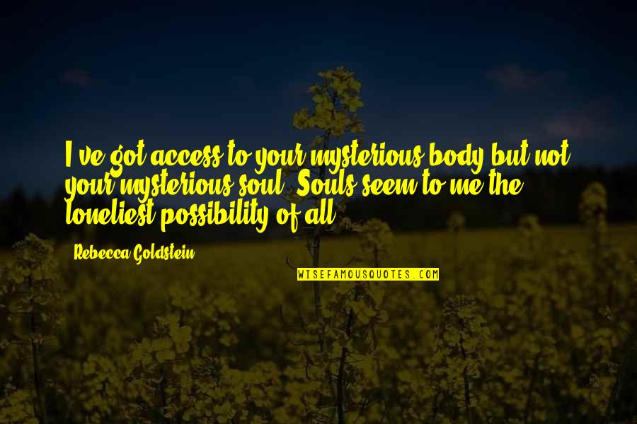 Freud Defense Mechanism Quotes By Rebecca Goldstein: I've got access to your mysterious body but