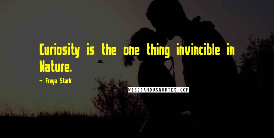 Freya Stark quotes: Curiosity is the one thing invincible in Nature.