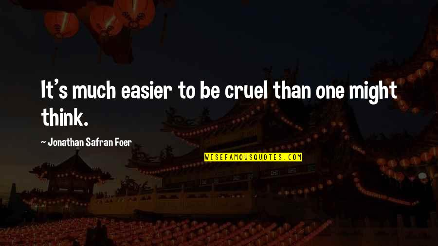 Friday 13 Quotes By Jonathan Safran Foer: It's much easier to be cruel than one