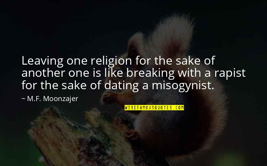 Friday 13 Quotes By M.F. Moonzajer: Leaving one religion for the sake of another