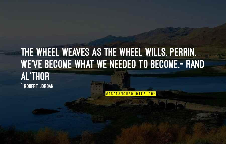 Friday 13 Quotes By Robert Jordan: The Wheel weaves as the Wheel wills, Perrin.