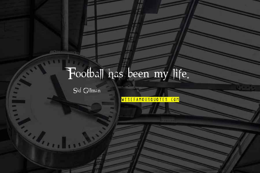 Friday 13 Quotes By Sid Gillman: Football has been my life.