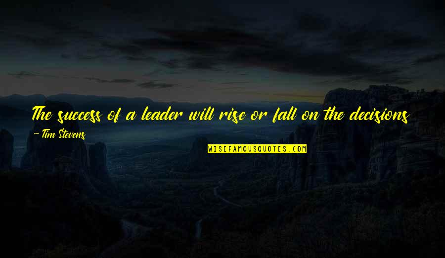 Friday 13 Quotes By Tim Stevens: The success of a leader will rise or