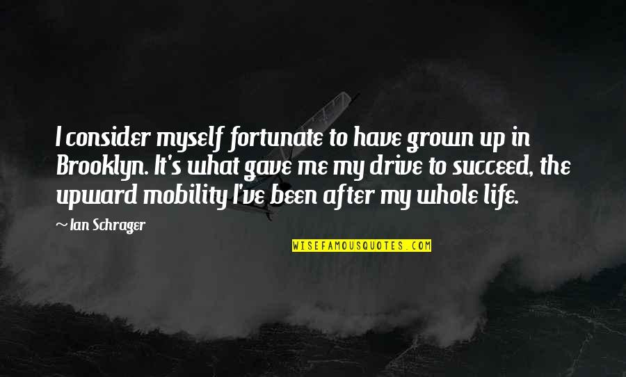 Friday Salah Quotes By Ian Schrager: I consider myself fortunate to have grown up