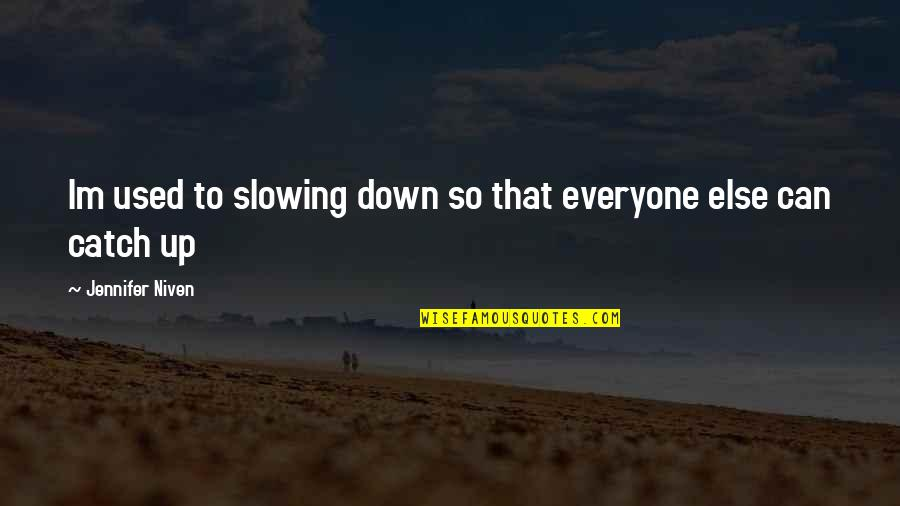 Friday Salah Quotes By Jennifer Niven: Im used to slowing down so that everyone
