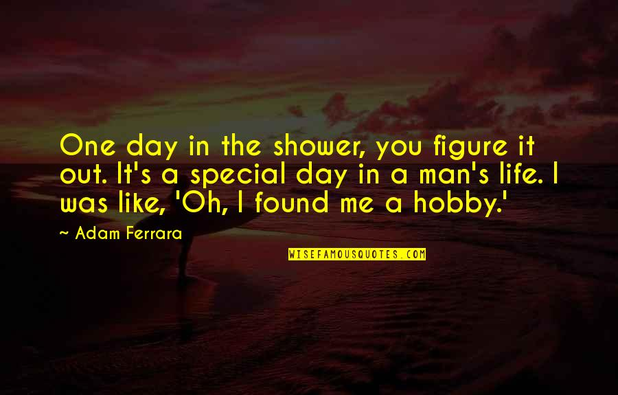 Friday The 13th Jokes Quotes By Adam Ferrara: One day in the shower, you figure it